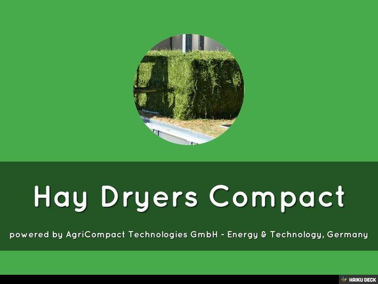 AgriCompact Technologies GmbH HAY DRYERS COMPACT by AgriCompact Technologies GmbH - Energy & Technology, Germany via slideshare