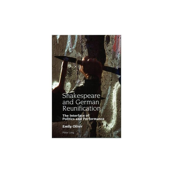 Shakespeare and German Reunification : The Interface of Politics and Performance (New) (Hardcover)
