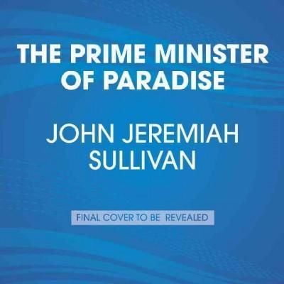The Prime Minister of Paradise: Christian Gottlieb Priber and the Search for the Lost American Enlightenment