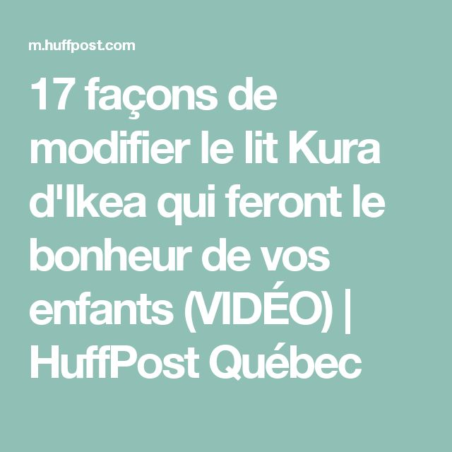 17 façons de modifier le lit Kura d'Ikea qui feront le bonheur de vos enfants (VIDÉO) | HuffPost Québec