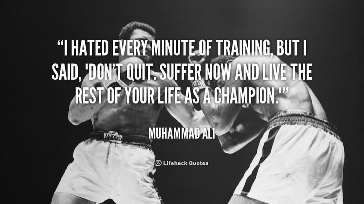 Daily Quote: Suffer Now and Live the Rest of Your Life as a Champion