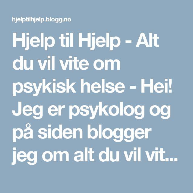 Hjelp til Hjelp - Alt du vil vite om psykisk helse - Hei! Jeg er psykolog og på siden blogger jeg om alt du vil vite om psykisk helse: Angst, depresjon, spiseforstyrrelser, ADHD, autisme og mye mer.