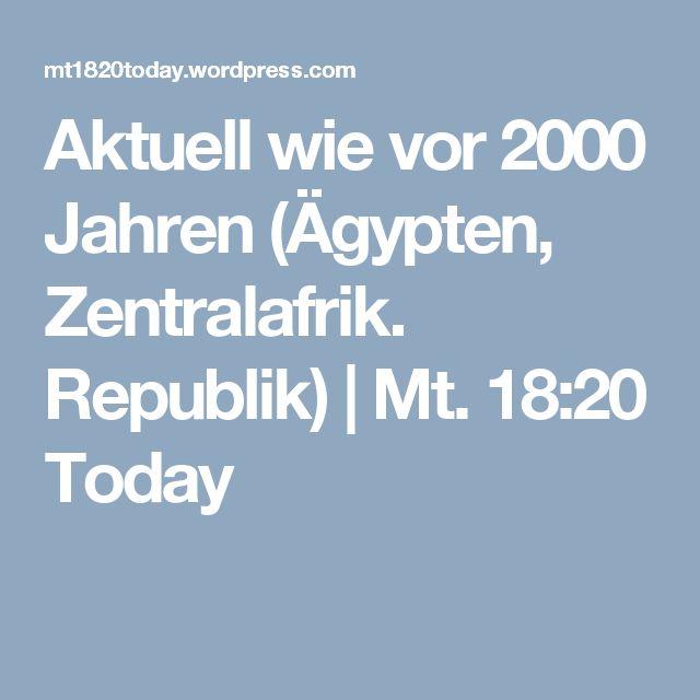 Aktuell wie vor 2000 Jahren (Ägypten, Zentralafrik. Republik) | Mt. 18:20 Today
