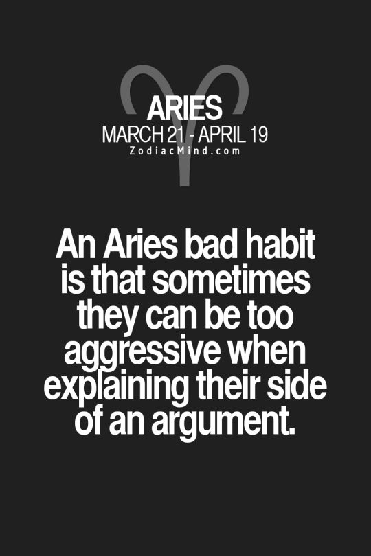 Aries. // I'm not trying to fight or yell at you, i'm trying to get my point across because i hate being misunderstood :(