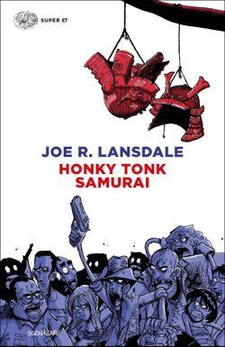 Joe R. Lansdale, Honky Tonk Samurai, Super ET - DISPONIBILE ANCHE IN EBOOK