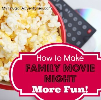 How to make family movie night more fun!  Easy and inexpensive ideas to make movie night the highlight of your week!