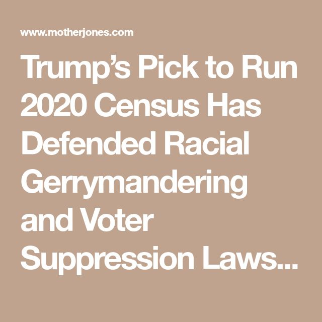 Trump's Pick to Run 2020 Census Has Defended Racial Gerrymandering and Voter Suppression Laws – Mother Jones