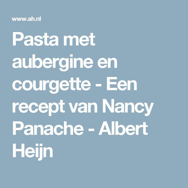 Pasta met aubergine en courgette - Een recept van Nancy Panache - Albert Heijn