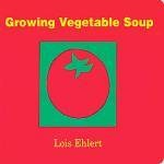 GROWING VEGETABLE SOUP  winner of Dr.Zeuss Award  author: Lois Ehlert