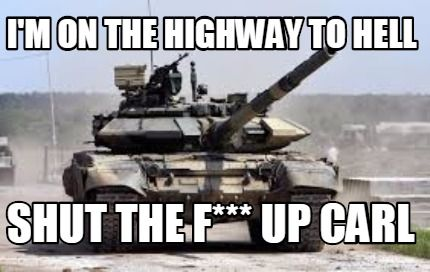 Meme Maker - I'm on the highway to hell Shut the F*** up carl Meme Maker!