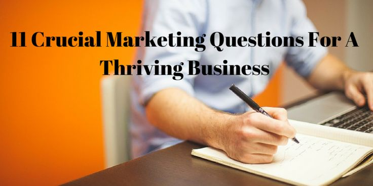 11 crucial marketing questions for a thriving business.