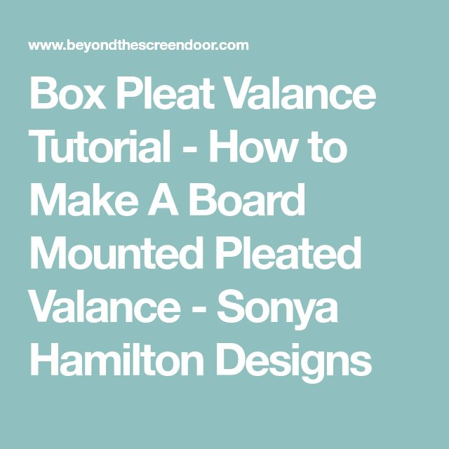 Box Pleat Valance Tutorial - How to Make A Board Mounted Pleated Valance - Sonya Hamilton Designs