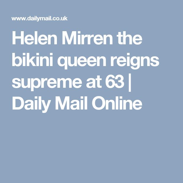 Helen Mirren the bikini queen reigns supreme at 63 | Daily Mail Online