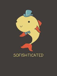 How do you call a fancy fish? SoFISHticated...badum                                                                                                                                                                                 More