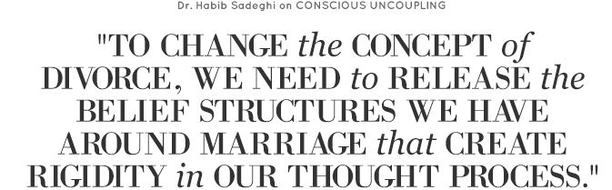 To change the concept of divorce, we need to release the belief structures we have around marriage that create rigidity in our thought process.