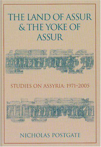 Library Genesis: J. N. Postgate - The Land of Assur & The Yoke of Assur: Studies on Assyria, 1971-2005