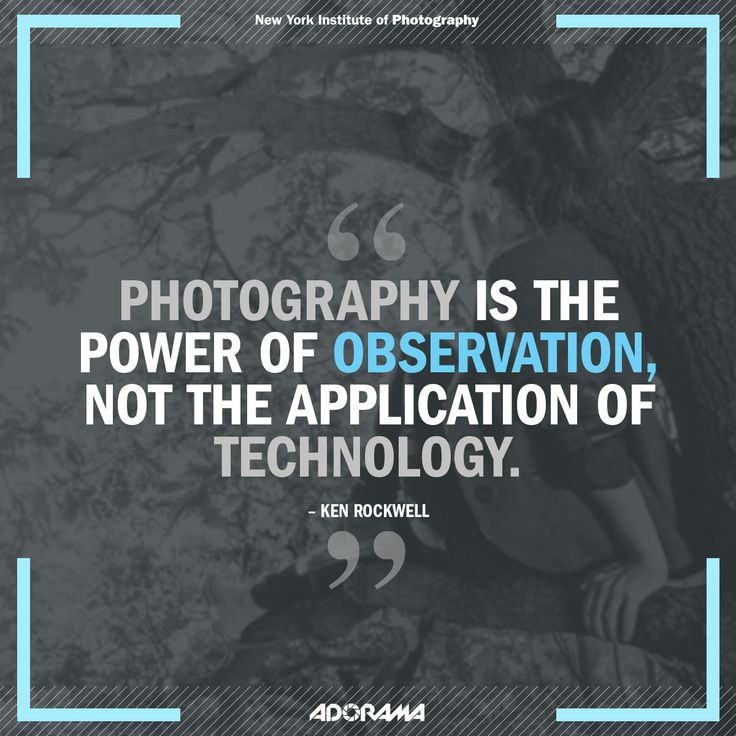 Photography is the power of observation, not the application of technology.  www.nyip.edu