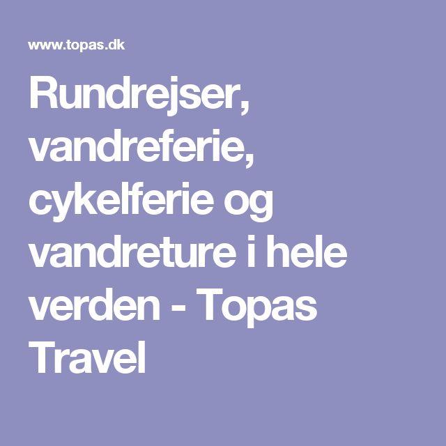 Rundrejser, vandreferie, cykelferie og vandreture i hele verden - Topas Travel