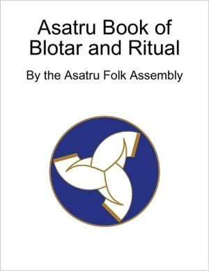 Asatru Book of Blotar and Ritual: By the Asatru Folk Assembly