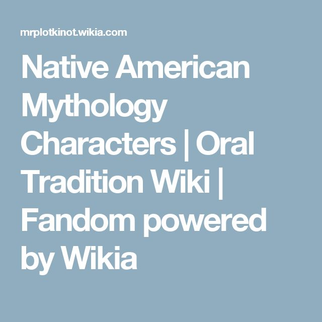 Native American Mythology Characters | Oral Tradition Wiki | Fandom powered by Wikia