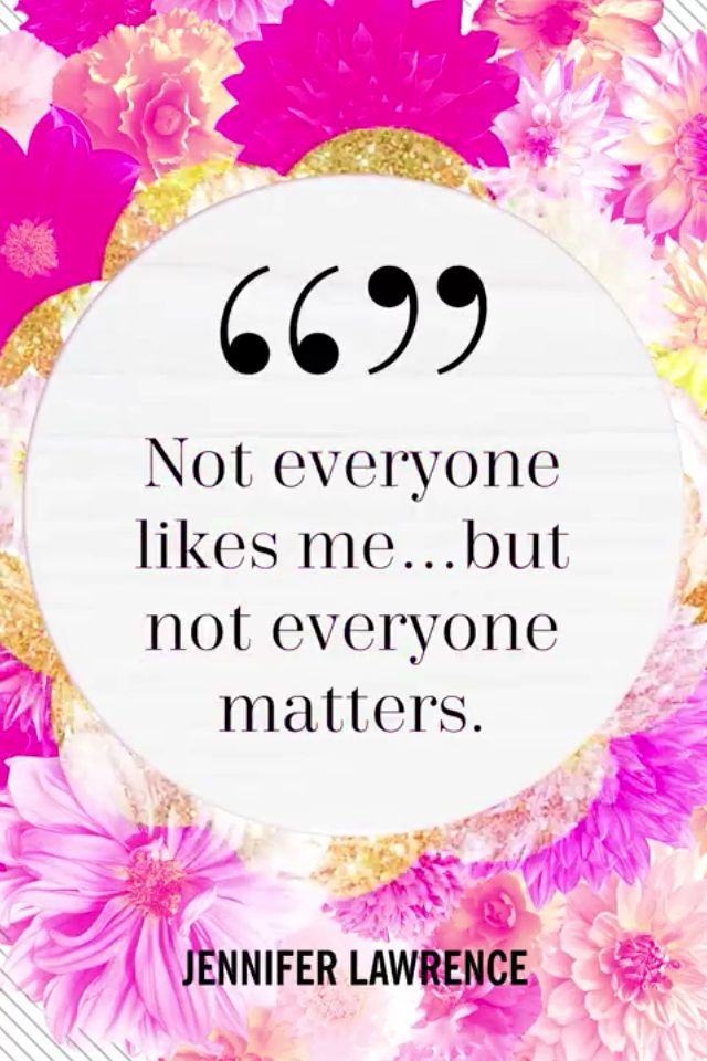 Jennifer Lawrence quote - not everyone likes me but not everyone matters!