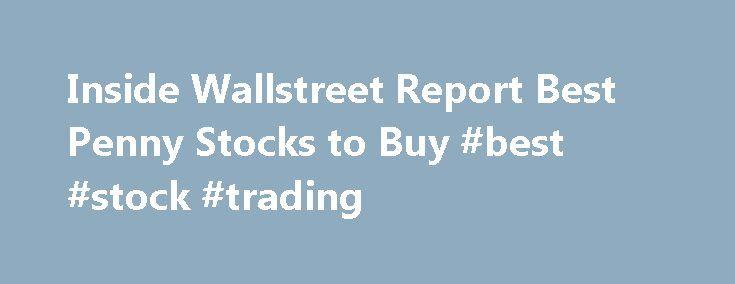 "Inside Wallstreet Report Best Penny Stocks to Buy #best #stock #trading http://stock.remmont.com/inside-wallstreet-report-best-penny-stocks-to-buy-best-stock-trading/  medianet_width = ""300"";   medianet_height = ""600"";   medianet_crid = ""926360737"";   medianet_versionId = ""111299"";   (function() {       var isSSL = 'https:' == document.location.protocol;       var mnSrc = (isSSL ? 'https:' : 'http:') + '//contextual.media.net/nmedianet.js?cid=8CUFDP85S' + (isSSL ? '&https=1' : '')…"