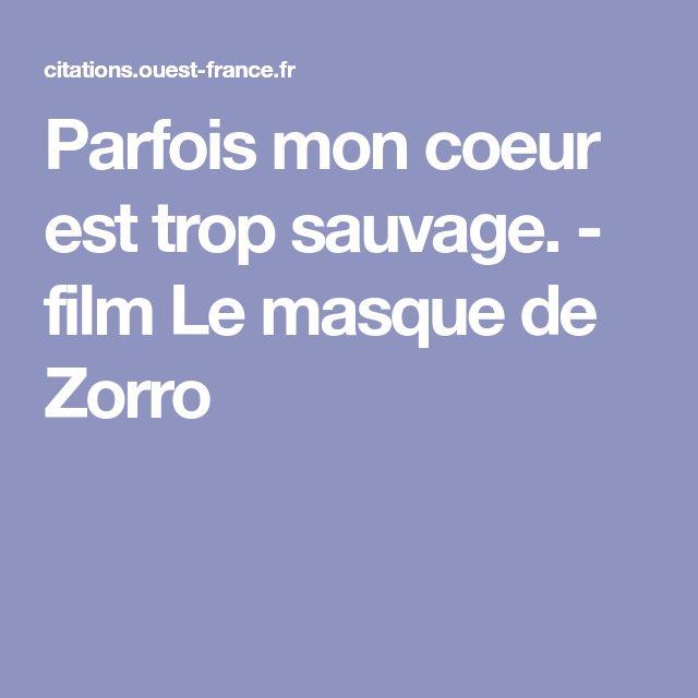 Citation film Le masque de Zorro coeur : Parfois mon coeur