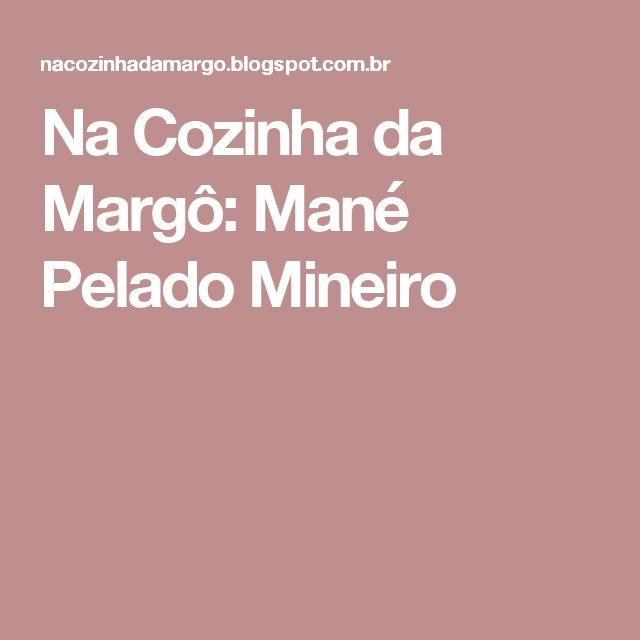Na Cozinha da Margô: Mané Pelado Mineiro