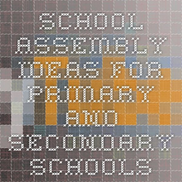 School Assembly Ideas for Primary and Secondary Schools