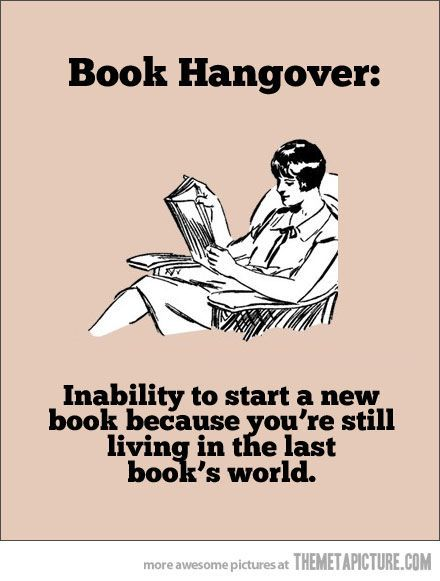 Oh yes, I have experienced many book hangovers in my lifetime...