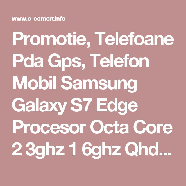 Promotie, Telefoane Pda Gps, Telefon Mobil Samsung Galaxy S7 Edge Procesor Octa Core 2 3ghz 1 6ghz Qhd Super Amoled Capacitive To, Oferta, Reducere, Black Friday, 2016