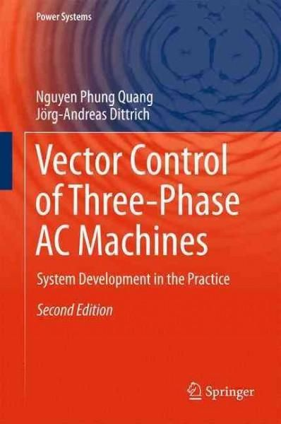 Vector Control of Three-Phase AC Machines: System Development in the Practice