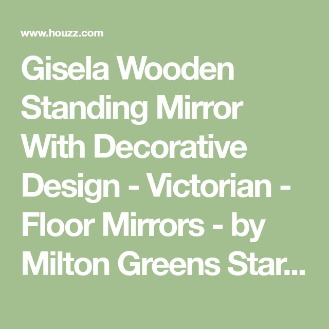 Gisela Wooden Standing Mirror With Decorative Design - Victorian - Floor Mirrors - by Milton Greens Stars Inc
