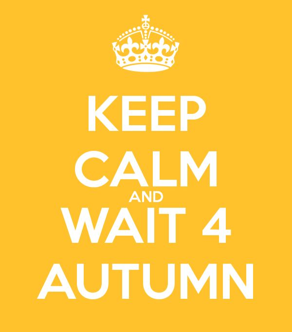 Keep Calm and Wait 4 Autumn