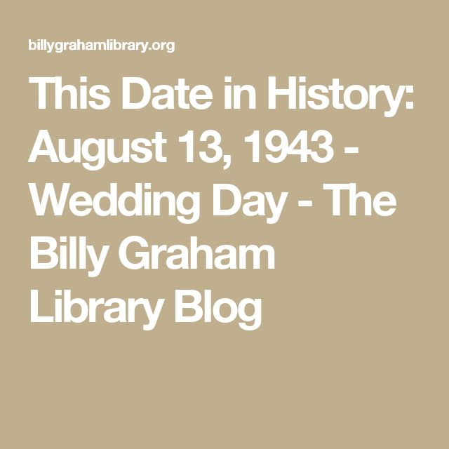 This Date in History: August 13, 1943 - Wedding Day - The Billy Graham Library Blog