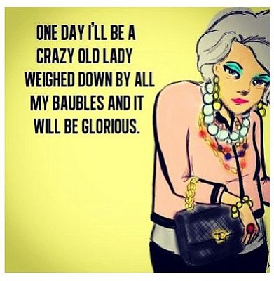 One day I'll be a crazy old lady weighed down by all my baubles and it will be glorious.