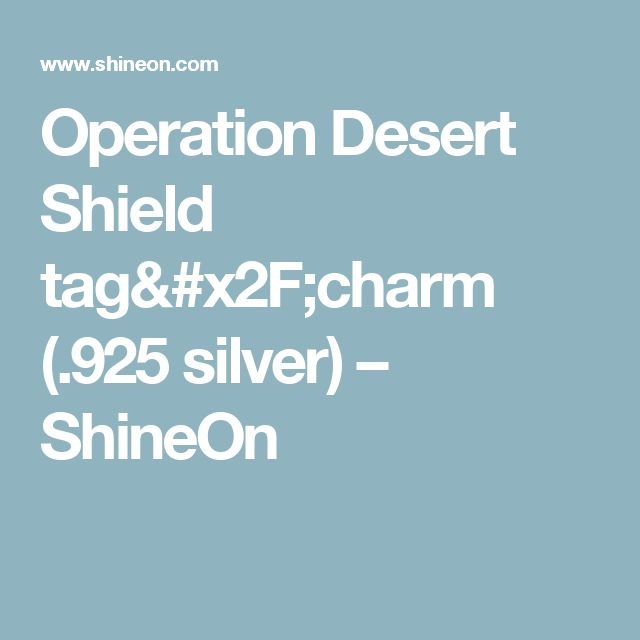 Operation Desert Shield tag/charm (.925 silver) – ShineOn