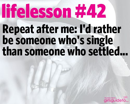 BOOM baby. More people need to repeat thisNever Settle, Lifelessons, Quotes Single Life, Things To Remember, Settle 100Me, Settle Quotes, Life Lessons, Fun Time, True Stories