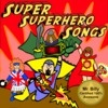 Super Superhero Songs - the CD