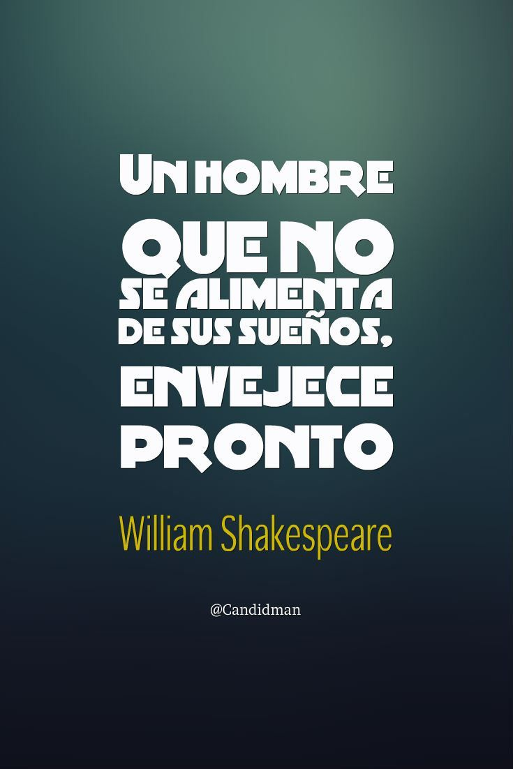 Un hombre que no se alimenta de sus sueños envejece pronto. William Shakespeare @Candidman #Frases Celebres Candidman William Shakespeare @candidman