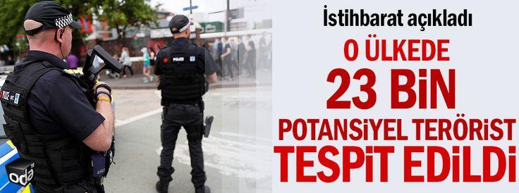 O ülkede 23 bin potansiyel terörist tespit edildi
