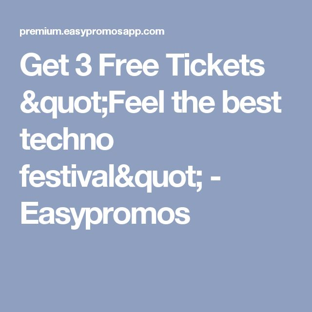 "Get 3 Free Tickets ""Feel the best techno festival"" - Easypromos"