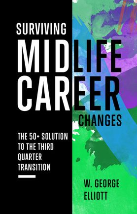 Surviving Midlife Career Changes THE 50+ SOLUTION TO THE THIRD QUARTER TRANSITION