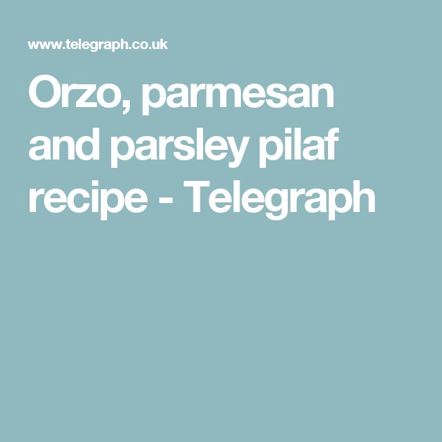 Orzo, parmesan and parsley pilaf recipe - Telegraph