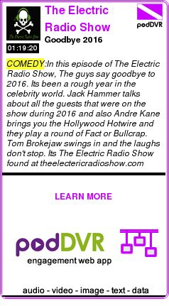 #COMEDY #PODCAST  The Electric Radio Show    Goodbye 2016    READ:  https://podDVR.COM/?c=713a653a-5e91-092b-6dd6-bdd126f17f2d