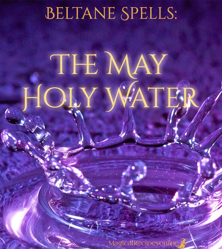 Beltane Spells, Rituals and Lore the May Holy Water a powerful tool to break any spells