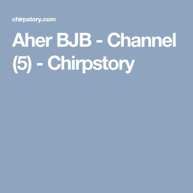 Aher BJB - Channel (5) - Chirpstory