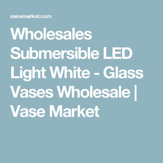 Wholesales Submersible LED Light White - Glass Vases Wholesale | Vase Market