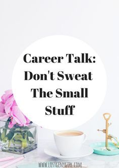 Career Talk Tuesday: Don't Sweat The Small Stuff - Week #1 + Starbucks Giveaway