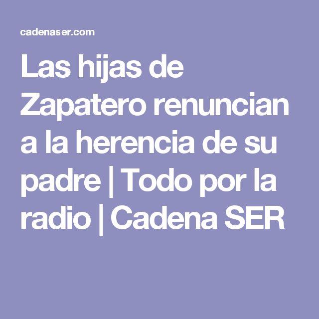 Las hijas de Zapatero renuncian a la herencia de su padre   Todo por la radio   Cadena SER